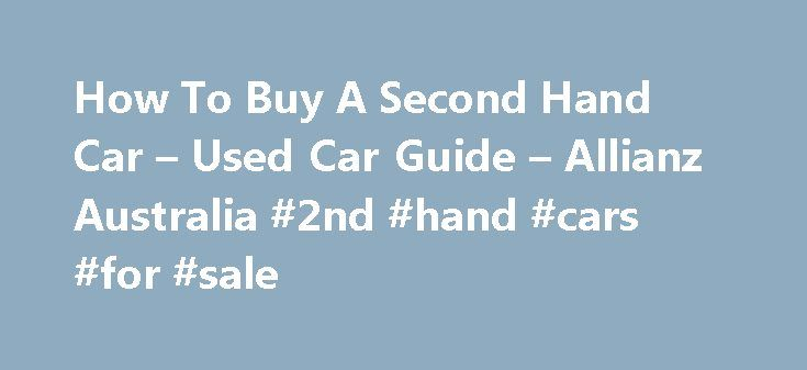 How To Buy A Second Hand Car – Used Car Guide – Allianz Australia #2nd #hand #cars #for #sale http://nef2.com/how-to-buy-a-second-hand-car-used-car-guide-allianz-australia-2nd-hand-cars-for-sale/  #second hand vehicles # Buying a second hand car from a private seller When a car is purchased from a licensed automotive dealer a warranty must be provided to show that there is no money owing on the car. However, when purchasing from a private seller there are no guarantees of this sort i…
