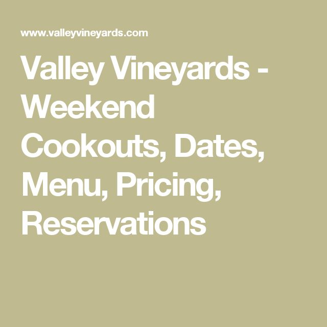 Valley Vineyards - Weekend Cookouts, Dates, Menu, Pricing, Reservations