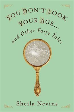 Livre You Don't Look Your Age...and Other Fairy Tales: And Other Fairy Tales de Sheila Nevins
