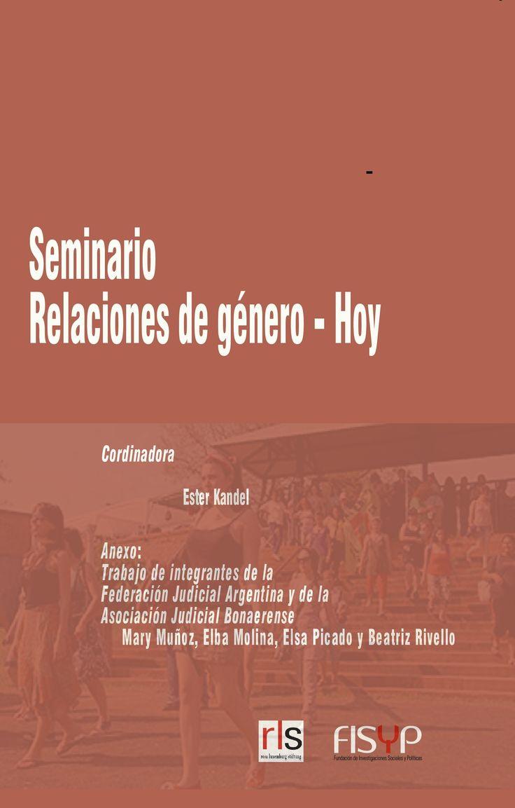Seminario Relaciones de género - hoy (FISYP). #Genero #Mujeres #RelacionesDeGenero #DiferenciasDeGenero #DiscriminacionLaboral #PrecariedadLaboral #Violencia #Argentina #BuenosAires