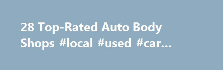 28 Top-Rated Auto Body Shops #local #used #car #dealers http://south-africa.remmont.com/28-top-rated-auto-body-shops-local-used-car-dealers/  #auto body shop # 28 Top-Rated Auto Body Shops Methodology In analyzing Chicago-area auto body shops, Checkbook asked area consumers to rate several aspects of their service experience inferior, adequate, or superior. More than 6,000 surveys were compiled. Each of the listed shops was rated by at least 25 customers. The percentage of customers who…