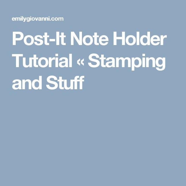 Post-It Note Holder Tutorial « Stamping and Stuff