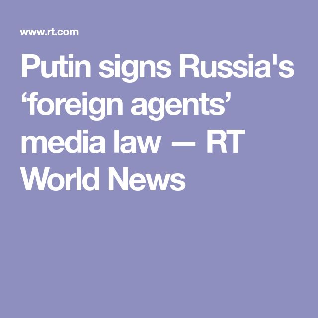 Putin signs Russia's 'foreign agents' media law — RT World News