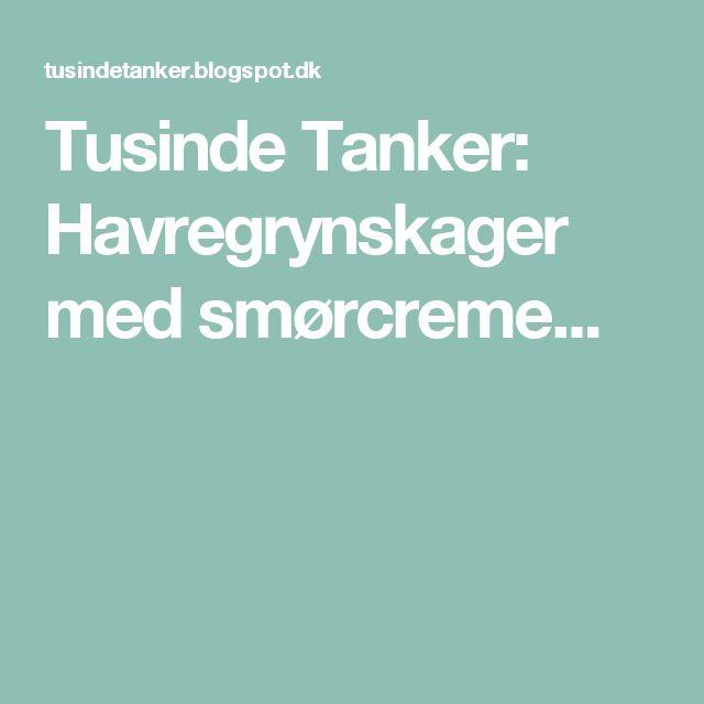 Tusinde Tanker: Havregrynskager med smørcreme...