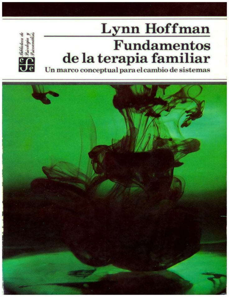 LYNN HOFFMANFUNDAMENTOSDE LA TERAPIA  FAMILIAR  Un      marco conceptual para       el cambio de sistemas FONDO DE C U L T U R A ECONÓMICA               MÉXICO