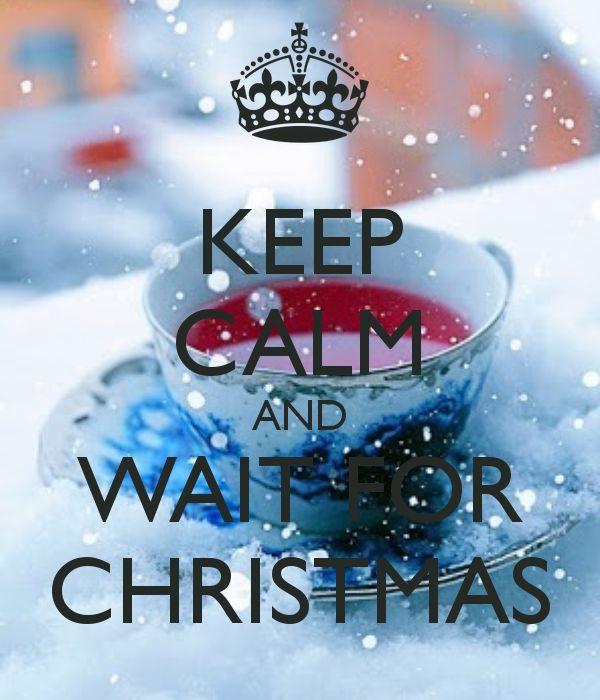 KEEP CALM AND WAIT FOR CHRISTMAS .