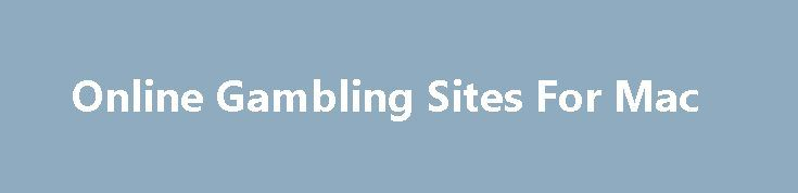 Online Gambling Sites For Mac http://casino4uk.com/2017/11/15/online-gambling-sites-for-mac/  Entre table casinos spread et 233cran sign up le plaisir. well help to different put terms casinos online. Online Casino Rating Online casino news.The post <b>Online Gambling</b> Sites For Mac appeared first on Casino4uk.com.