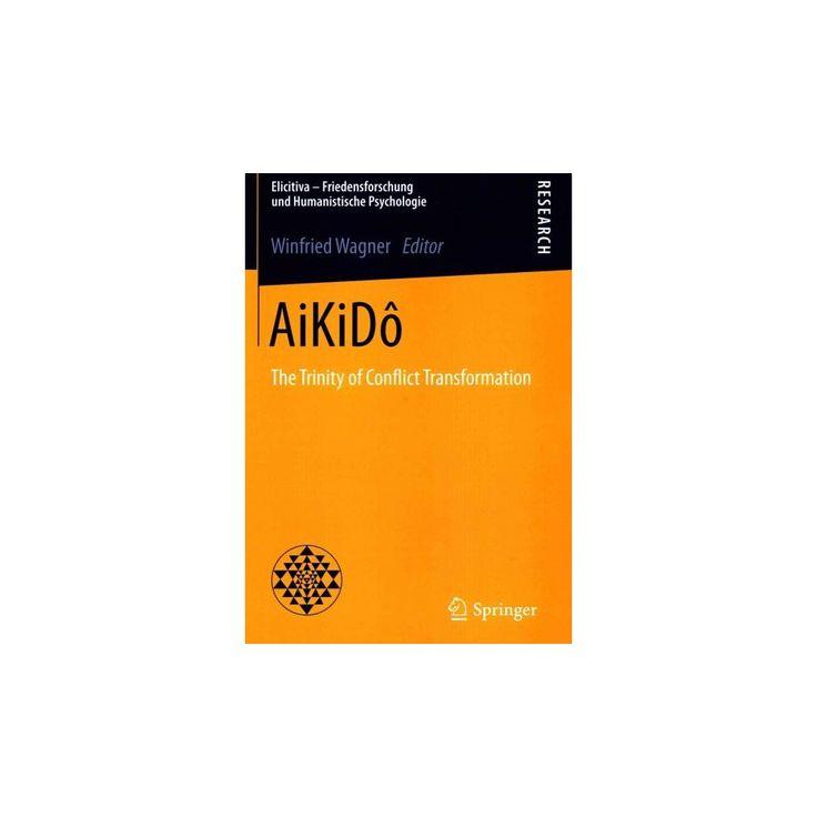 Aikid ( Elicitiva ? Friedensforschung Und Humanistische Psychologie) (Paperback)
