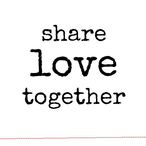 Life is about sharing, loving and being together.