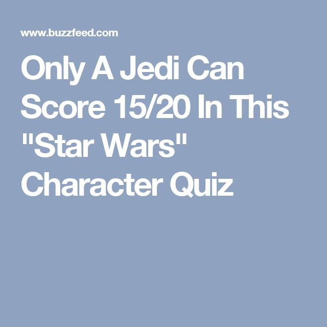 "Only A Jedi Can Score 15/20 In This ""Star Wars"" Character Quiz"