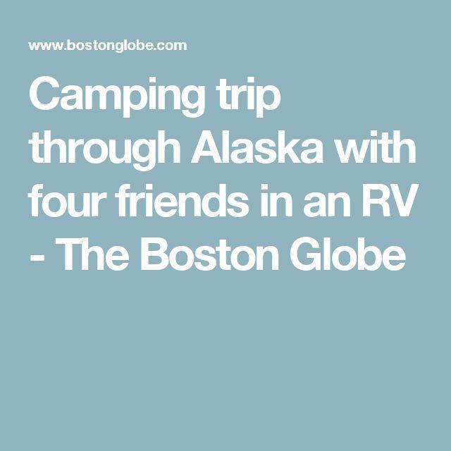 Camping trip through Alaska with four friends in an RV - The Boston Globe