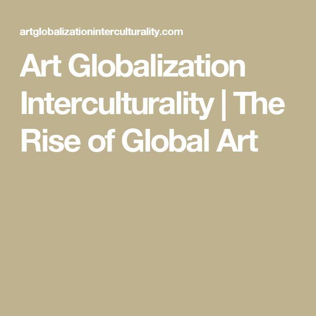 Art Globalization Interculturality | The Rise of Global Art