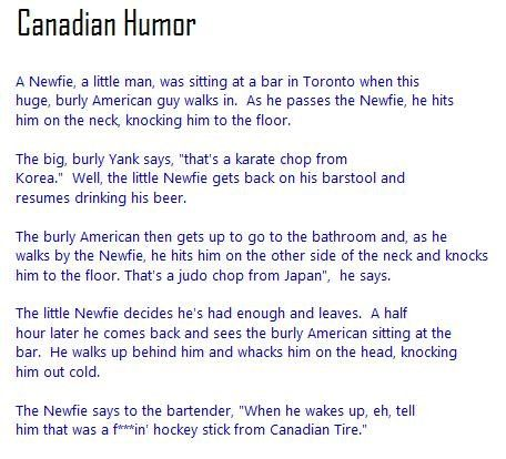 Canadian Humor. A Canadian Joke I remember someone telling me. I thought it was pretty good and could give someone a laugh.. Canadian Humor ...