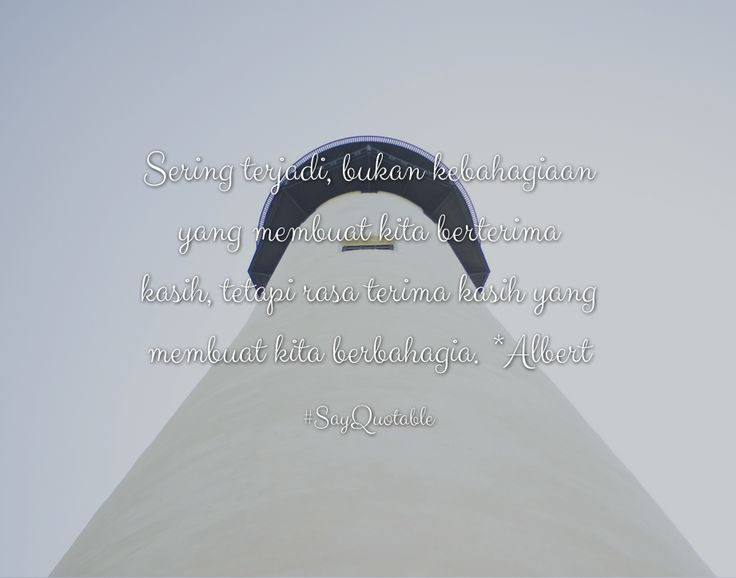 Quotes about Sering terjadi, bukan kebahagiaan yang membuat kita berterima kasih, tetapi rasa terima kasih yang membuat kita berbahagia. *Albert  with images background, share as cover photos, profile pictures on WhatsApp, Facebook and Instagram or HD wallpaper - Best quotes