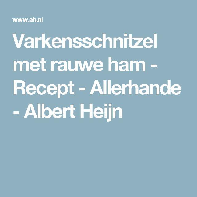 Varkensschnitzel met rauwe ham - Recept - Allerhande - Albert Heijn