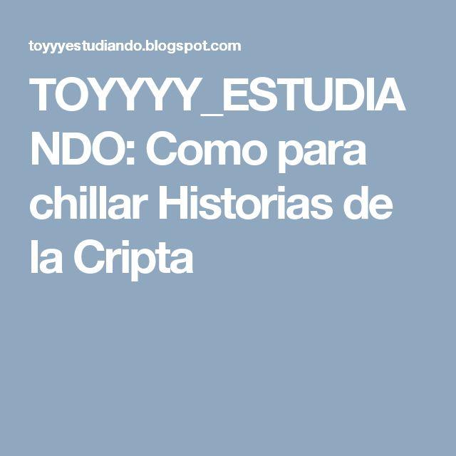 TOYYYY_ESTUDIANDO: Como para chillar Historias de la Cripta