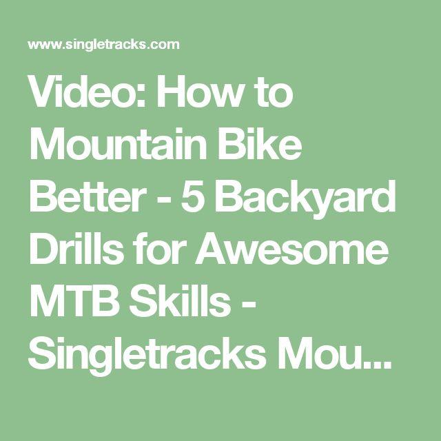 Video: How to Mountain Bike Better - 5 Backyard Drills for Awesome MTB Skills - Singletracks Mountain Bike News