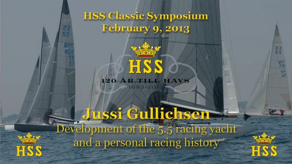 Jussi Gullichsen - Development of the 5.5 racing yacht and a personal racing history - HSS Classic. Click for video and slides.