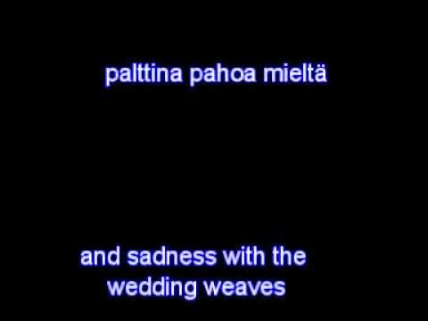 "Lyrics and translation to a finnish folk song Morsiamen itketys (the bride's weeping): Karelian finns and some other eastern finns used to have this tradition that before wedding the family of the bride arranged a send-off party for her, and on the morning of the ""send-off day"" they first took her to a bridal sauna and then had a ""weeping""."