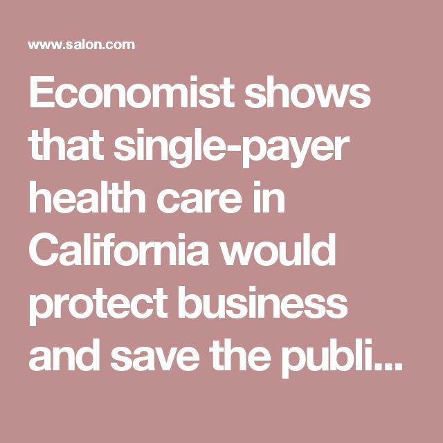 Economist shows that single-payer health care in California would protect business and save the public money