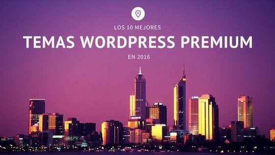 Los 10 Mejores Temas WordPress Premium en 2016. #Temas #Premium, #Multipropósito y #Responsive Tu #Página #Web con un Tema Top Ten.