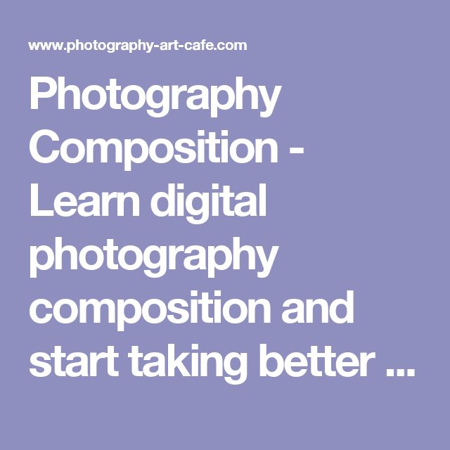 Photography Composition - Learn digital photography composition and start taking better pictures