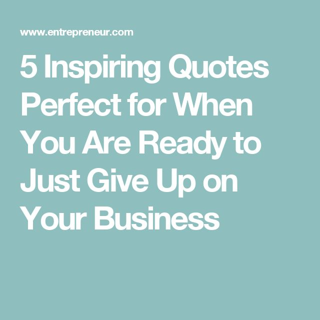 5 Inspiring Quotes Perfect for When You Are Ready to Just Give Up on Your Business