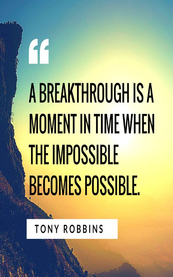 SHARE THE LOVE Motivational Quotes to Share with Your Friends Select your social media channel. Click the image. Yeah, done! thesharonosborne.... QUOTE - A BREAKTHROUGH IS A MOMENT IN TIME WHEN THE IMPOSSIBLE BECOMES POSSIBLE. -TONY ROBBINS #TheSharonOsborne / http://thesharonosborne.com/quotes/