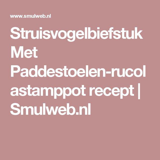 Struisvogelbiefstuk Met Paddestoelen-rucolastamppot recept   Smulweb.nl