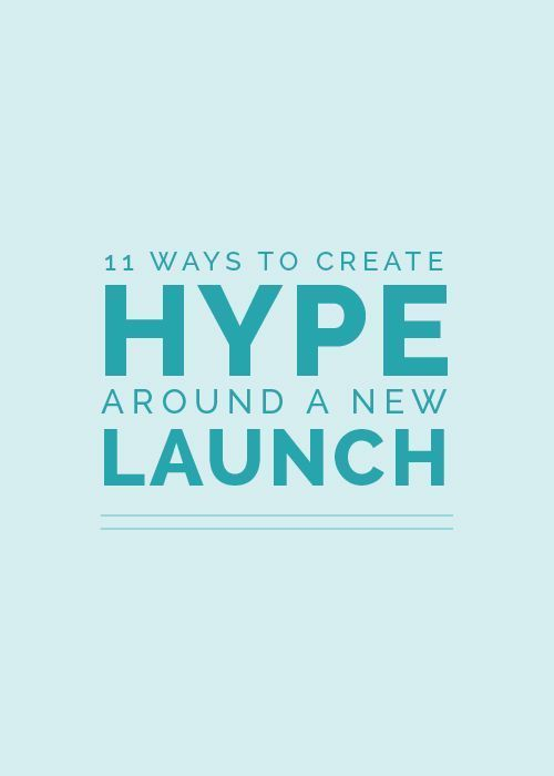 11 Ways to Create Hype Around a New Launch -- super helpful tips!