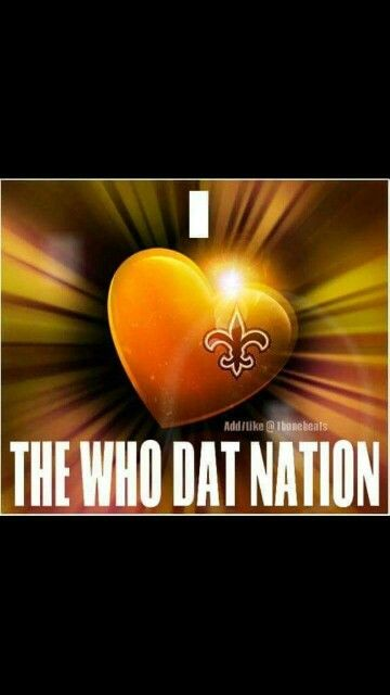 I LOVE THE WHO DAT NATION!!! ♡