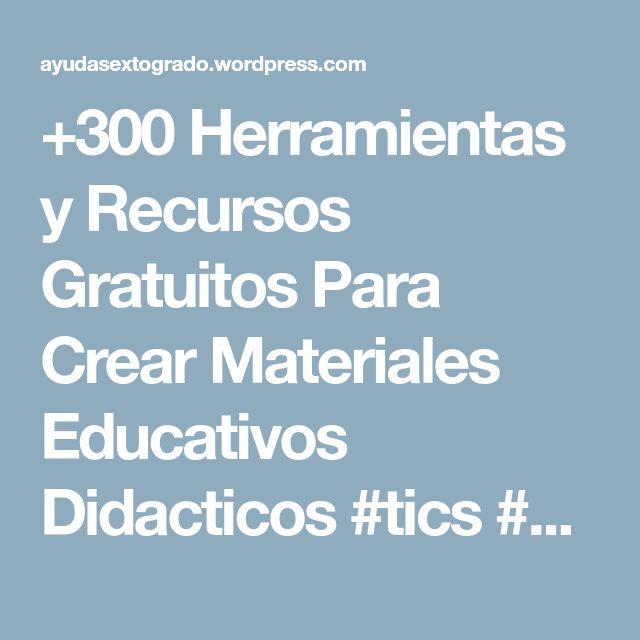 +300 Herramientas y Recursos Gratuitos Para Crear Materiales Educativos Didacticos #tics #educación | Tics y educación