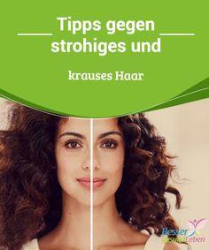 Tipps gegen strohiges und krauses Haar