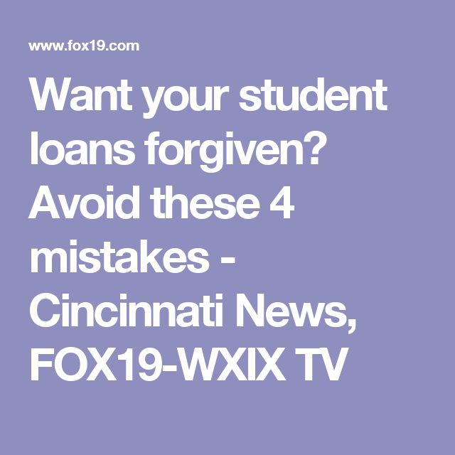 Want your student loans forgiven? Avoid these 4 mistakes - Cincinnati News, FOX19-WXIX TV