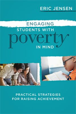 Eric Jensen reveals smart, purposeful engagement strategies that all teachers can use to expand students' cognitive capacity in his book, Engaging Students with Poverty in Mind.