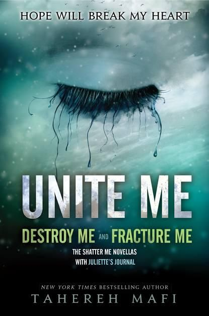 Unite Me (Destroy Me + Fracture Me) by Tahereh Mafi