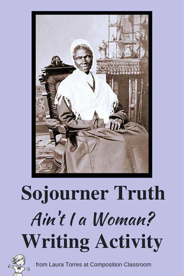 """Writing prompt for high school students after reading Sojourner Truth """"Ain't I a Woman?"""""""
