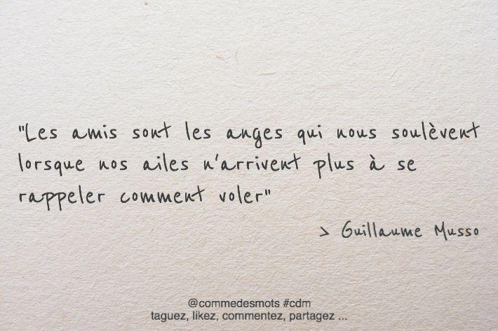 """""""Les amis sont les anges qui nous soulèvent lorsque nos ailes n'arrivent plus à se rappeler comment voler"""" #citation de #GuillaumeMusso #musso #amis"""