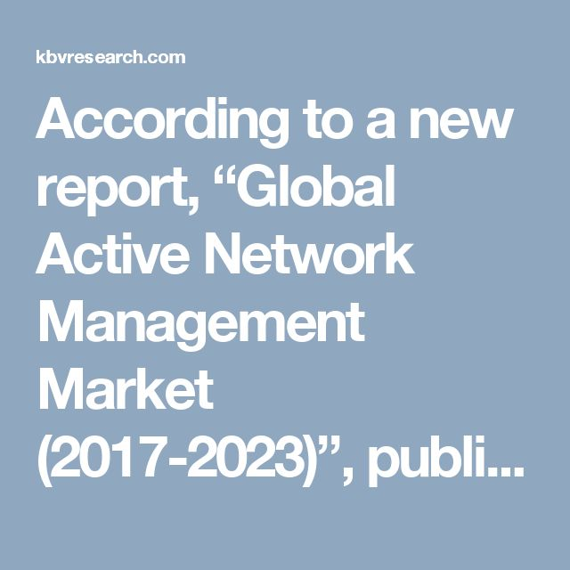 """According to a new report, """"Global Active Network Management Market (2017-2023)"""", published by KBV research, the Global Active Network Management Market size is expected to reach $1.3 billion by 2023, rising at a market growth of 16.6% CAGR during the forecast period. Full report:http://kbvresearch.com/active-network-management-market/"""
