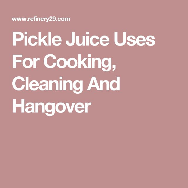 Pickle Juice Uses For Cooking, Cleaning And Hangover