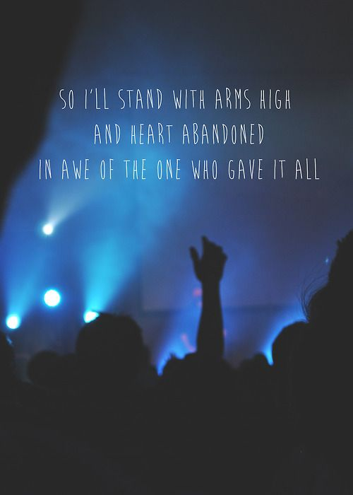 i'll stand with arms high and heart abandoned