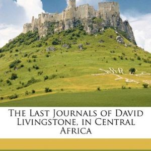 The Last Journals of David Livingstone, in Central Africa  #books  #activists  #africa  #central africa  #finance  http://nublaxity.com/the-last-journals-of-david-livingstone-in-central-africa/
