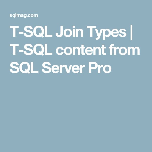 T-SQL Join Types | T-SQL content from SQL Server Pro