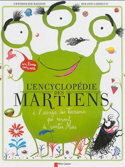 L'Encyclopédie des Martiens : petit manuel de survie à l'usage des Terriens qui rêvent de visiter Mars - GWENDOLINE RAISSON - ROLAND GARRIGUE
