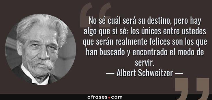 Mira Esta Frase De Albert Schweitzer Http Www Ofrases Com Autor 352 Albert Schweitzer Albert Einstein Historical Figures