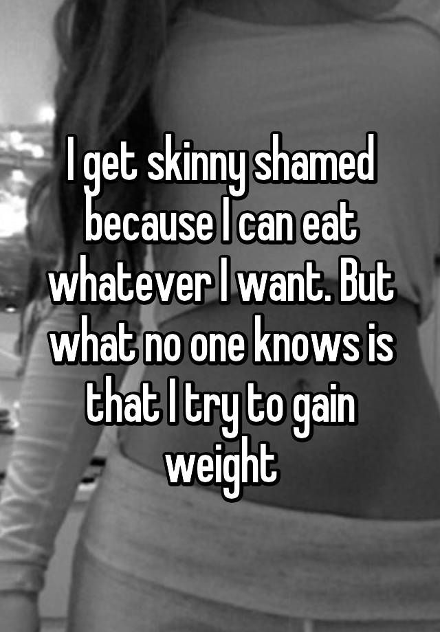 "18 People On The Realities Of Being 'Skinny Shamed'  ""You should eat more."" I eat PLENTY! You should mind your business more. How about we just stop passing judgment on and making comments to other people about their bodies. you never know what that person is going through. we all have our own body issues to deal with, no one needs a stranger's opinion adding to the pot of  insecurity stew."
