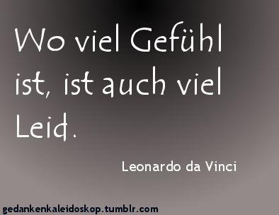 Wo viel Gefühl ist, ist auch viel Leid. -Leonardo da Vinci