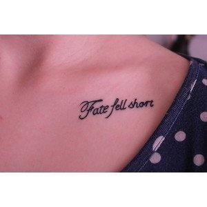 Fate fell short, Next tattoo? yeah I agree :)