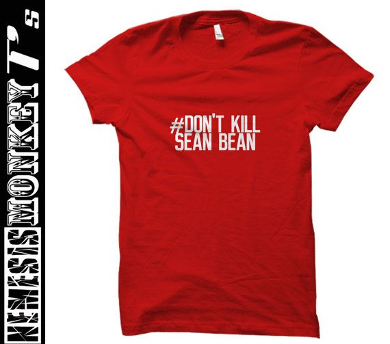 HASHTAG Dont Kill Sean Bean T shirt tee by nemesismonkey on Etsy