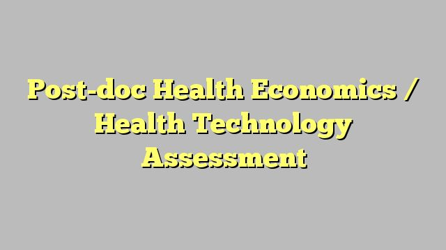 Post-doc Health Economics / Health Technology Assessment